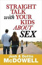 Straight Talk with Your Kids about Sex : How You Can Get Them to Listen by...