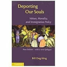 Deporting Our Souls : Values, Morality, and Immigration Policy by Bill Ong...