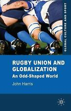 Global Culture and Sport: Rugby Union and Globalization : An Odd-Shaped World...