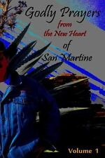 Godly Prayers from the New Heart of San Martine: Volume 1 (2014, Paperback)
