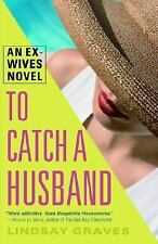 To Catch a Husband : An Ex-Wives Novel by Lindsay Graves (2006, Paperback)