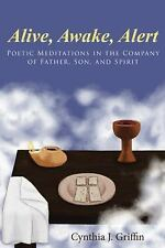 Alive, Awake, Alert : Poetic Meditations in the Company of Father, Son, and...