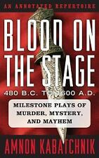 Blood on the Stage, 480 B. C. to 1600 A. D. : Milestone Plays of Murder,...