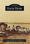 Images of America: Eagle River by Craig Moore, Susie Wilkinson and Jodi...