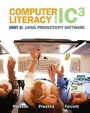 Computer Literacy for IC3 Unit 2 : Using Productivity Software by Robert...