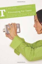 Filmmaking for Teens : Pulling off Your Shorts by Troy Lanier and Clay...