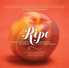 Ripe: A Fresh, Colorful Approach to Fruits and Vegetables Sternman Rule, Cheryl