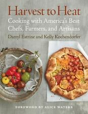 Harvest to Heat: Cooking with America's Best Chefs, Farmers, and Artisans, Estri