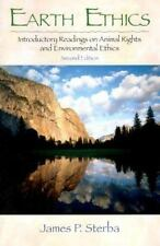 Earth Ethics: Introductory Readings on Animal Rights and Environmental Ethics,..
