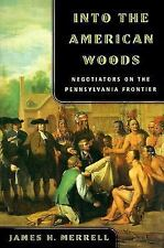 Into the American Woods: Negotiations on the Pennsylvania Frontier, James H. Mer