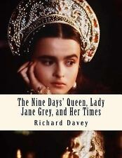 The Nine Days' Queen, Lady Jane Grey, and Her Times by Richard Davey (2015,...