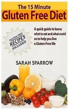 The 15 Minute Guide to Gluten Free Diet : A Quick Guide to Know What to Eat...