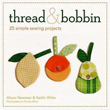 Thread and Bobbin: Simple Sewing Projects