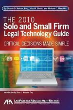 The 2010 Solo and Small Firm Legal Technology Guide : Critical Decisions Made...