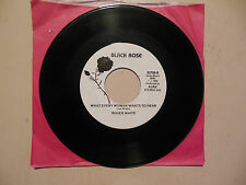 ROGER WHITE What Every Woman Wants To Hear / Let me Down Easy BLACK ROSE 45