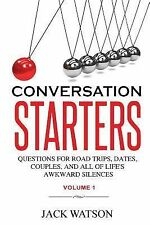 Conversation Starters Volume 1: Questions for Road Trips, Dates, Couples, and...