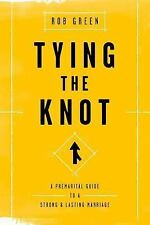 Tying the Knot : A Premarital Guide to a Strong and Lasting Marriage by Rob...