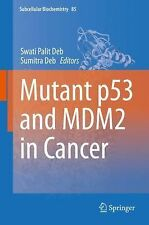 Subcellular Biochemistry: Mutant P53 and MDM2 in Cancer 85 (2014, Hardcover)