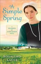 A Simple Spring: A Seasons of Lancaster Novel by Lauer, Rosalind
