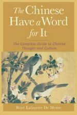 The Chinese Have a Word for It : The Complete Guide to Chinese Thought and Cultu