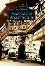 Images of America: Manhattan Street Scenes by Barry Moreno (2006, Paperback)