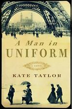 A Man in Uniform: A Novel by Kate Taylor (2011) $25.00 First U.S. Ed. New!