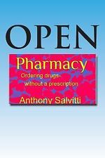 Open Pharmacy : Ordering Drugs Without a Prescription by Tony Salvitti and...