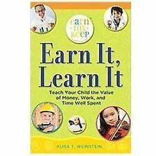 Earn It, Learn It: Teach Your Child the Value of Money, Work, and Time Well Spen