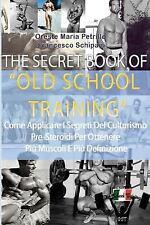 The Secret Book of Old School Training : Come Applicare I Segreti Del...
