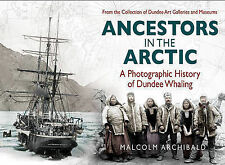 Ancestors in the Arctic: A Photographic History of Dundee Whaling, Malcolm Archi
