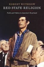Red State Religion : Faith and Politics in America's Heartland by Robert...