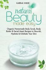 Natural Beauty Made Easy : Organic Homemade Body Scrub, Body Butter and...
