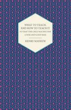 What to Teach, and How to Teach It So That the Child May Become a Wise and...