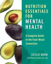 Nutrition Essentials for Mental Health : A Complete Guide to the Food-Mood...