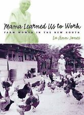 Mama Learned Us to Work: Farm Women in the New South Studies in Rural Culture