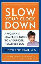 Slow Your Clock Down : A Woman's Complete Guide to a Younger, Healthier You b...