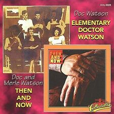 DOC/ MERLE WATSON - Elementary Doctor Watson / Then and Now - NEW Sealed CD