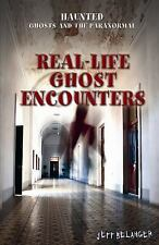 Real-Life Ghost Encounters (Haunted: Ghosts and the Paranormal)