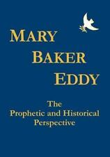 Mary Baker Eddy the Prophetic and Historical Perspective by Paul Smillie...