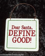 Wooden Holiday Plaques Christmas Ornament - Dear Santa, Define Good (59463) NEW!