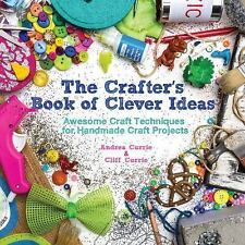 The Crafter's Book of Clever Ideas: Awesome Craft Techniques for Handmade Craft