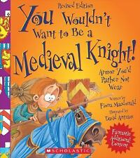 You Wouldn't Want to Be a Medieval Knight! : Armor You'd Rather Not Wear by...