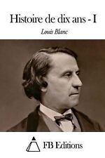 Histoire de Dix Ans - Tome I by Louis Blanc (2014, Paperback)