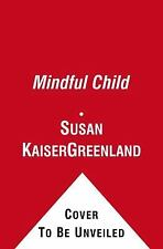 The Mindful Child : How to Help Your Kid Manage Stress and Become Happier,...