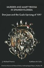 Murder and Martyrdom in Spanish Florida: Don Juan and the Guale Uprising of 1597