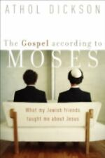 The Gospel According to Moses : What My Jewish Friends Taught Me about Jesus...