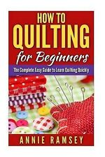 How to Quilting for Beginners: The Complete Easy Guide to Learn Quilting...