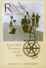 Riding the High Wire : Aerial Mine Tramways in the West by Robert A. Trennert...