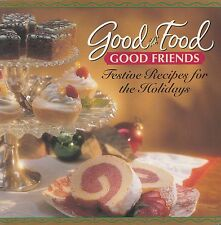GOOD FOOD, GOOD FRIENDS FESTIVE RECIPES FOR THE HOLIDAYS 1996 CURRENT COOKBOOK