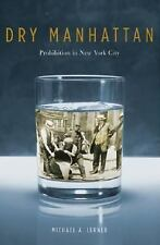 Dry Manhattan: Prohibition in New York City Lerner, Michael A. Hardcover